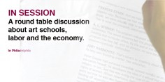 In Session is a round table discussion about art schools, labor and the economy.